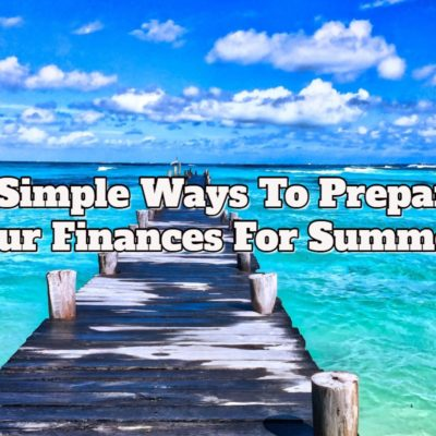 3 Simple Ways To Prepare Your Finances For Summer